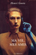 Ma vie, mes amis de Henri Goetz,  Ed. Climats, 2001