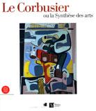 Le Corbusier ou la synthèse des arts, Skira, 2006