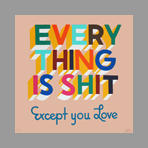 Signed screenprint de Powers Stephen : Everything is shit except you, love