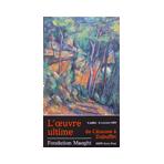 Affiche de  : L'oeuvre ultime - de Cézanne à Dubuffet